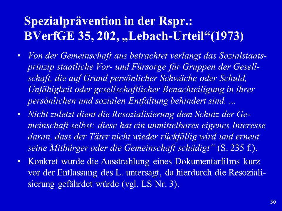 30 Spezialprävention in der Rspr.: BVerfGE 35, 202, Lebach-Urteil(1973) Von der Gemeinschaft aus betrachtet verlangt das Sozialstaats- prinzip staatli