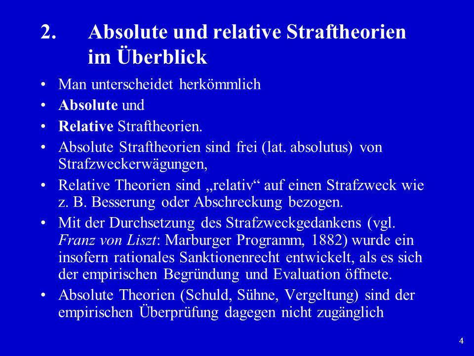 4 2.Absolute und relative Straftheorien im Überblick Man unterscheidet herkömmlich Absolute und Relative Straftheorien. Absolute Straftheorien sind fr