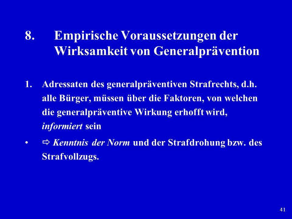 41 8.Empirische Voraussetzungen der Wirksamkeit von Generalprävention 1.Adressaten des generalpräventiven Strafrechts, d.h. alle Bürger, müssen über d