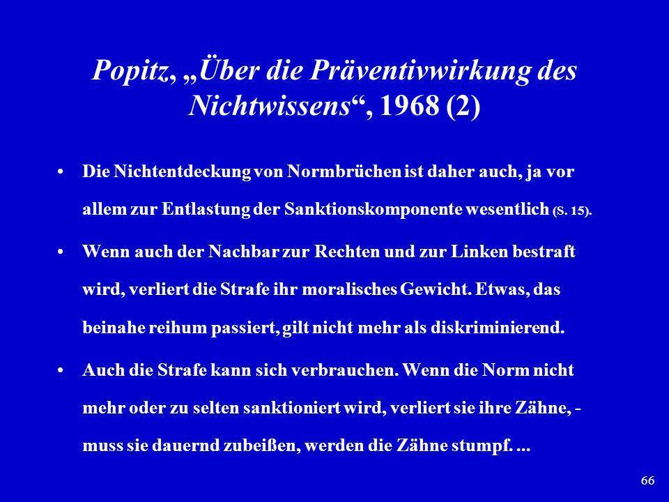 66 Popitz, Über die Präventivwirkung des Nichtwissens, 1968 (2) Die Nichtentdeckung von Normbrüchen ist daher auch, ja vor allem zur Entlastung der Sa