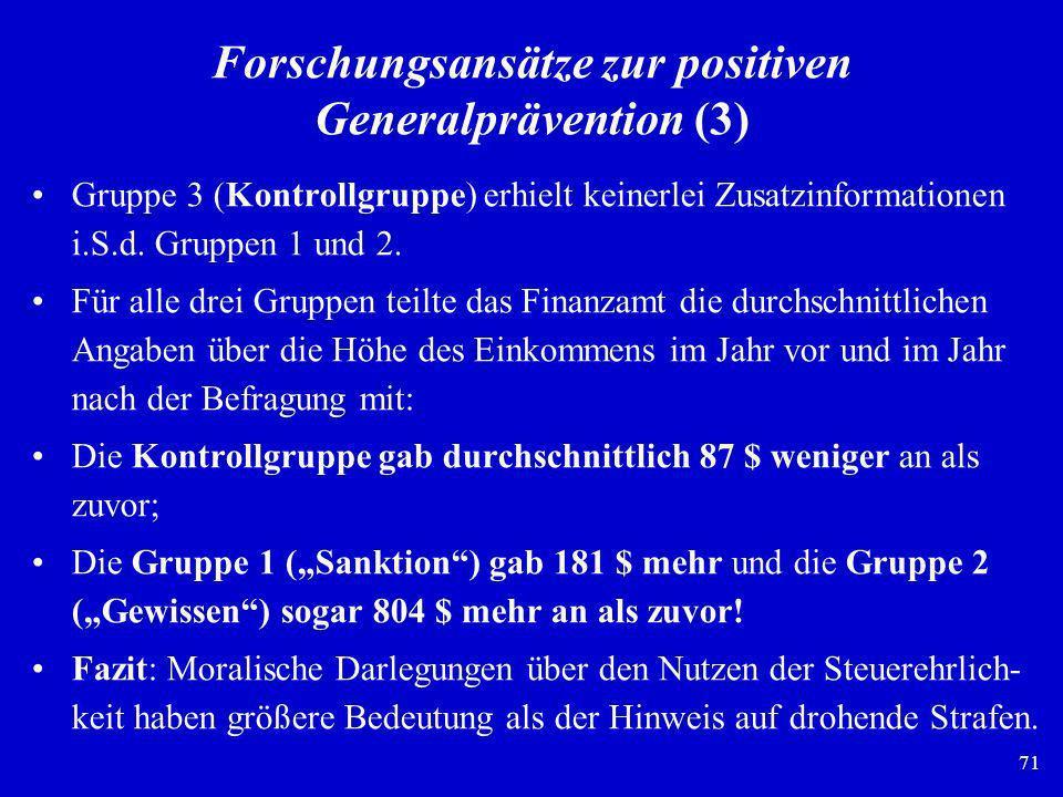 71 Forschungsansätze zur positiven Generalprävention (3) Gruppe 3 (Kontrollgruppe) erhielt keinerlei Zusatzinformationen i.S.d. Gruppen 1 und 2. Für a
