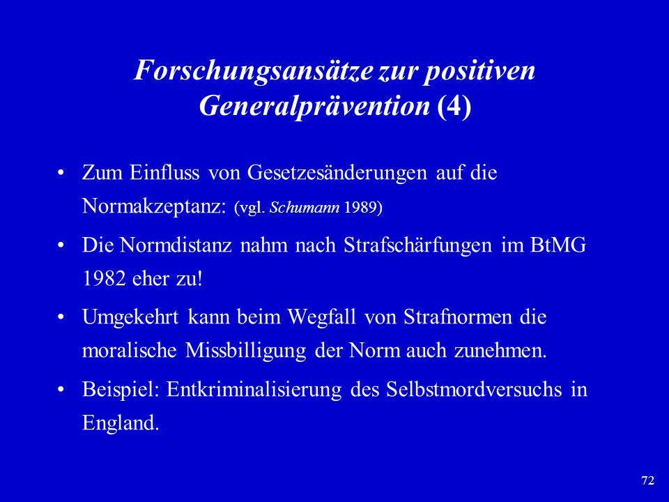72 Forschungsansätze zur positiven Generalprävention (4) Zum Einfluss von Gesetzesänderungen auf die Normakzeptanz: (vgl. Schumann 1989) Die Normdista