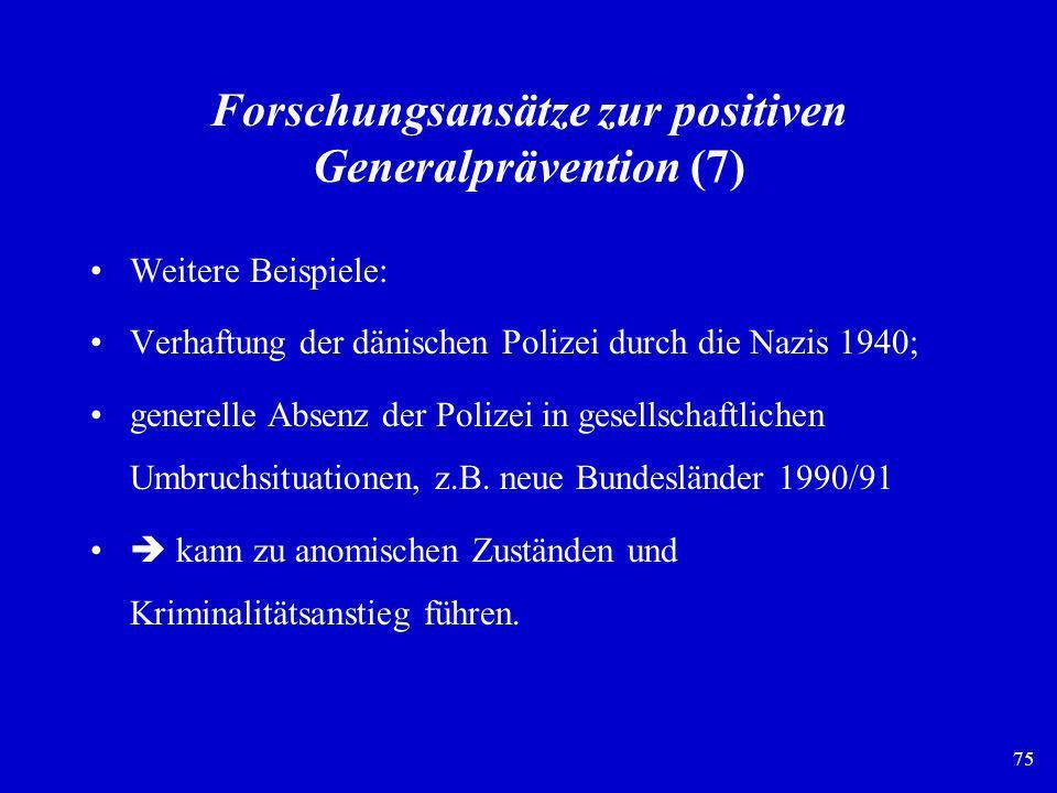 75 Forschungsansätze zur positiven Generalprävention (7) Weitere Beispiele: Verhaftung der dänischen Polizei durch die Nazis 1940; generelle Absenz de
