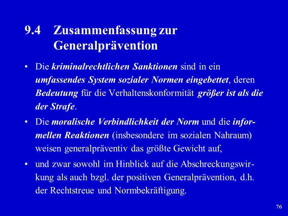 76 9.4Zusammenfassung zur Generalprävention Die kriminalrechtlichen Sanktionen sind in ein umfassendes System sozialer Normen eingebettet, deren Bedeu
