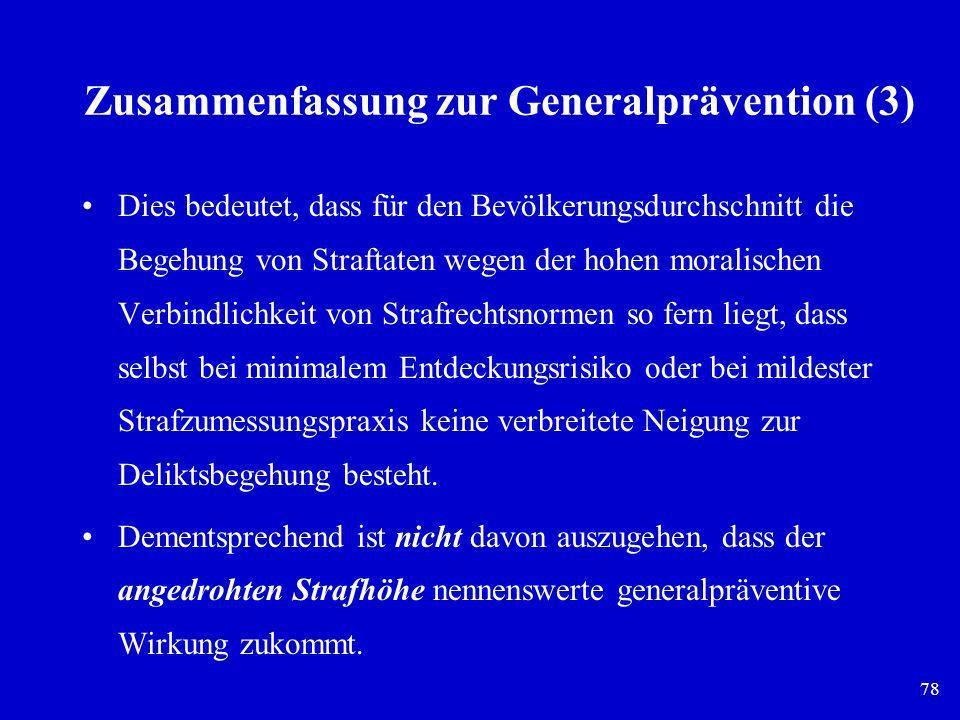 78 Zusammenfassung zur Generalprävention (3) Dies bedeutet, dass für den Bevölkerungsdurchschnitt die Begehung von Straftaten wegen der hohen moralisc