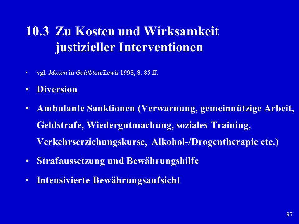 97 10.3Zu Kosten und Wirksamkeit justizieller Interventionen vgl. Moxon in Goldblatt/Lewis 1998, S. 85 ff. Diversion Ambulante Sanktionen (Verwarnung,
