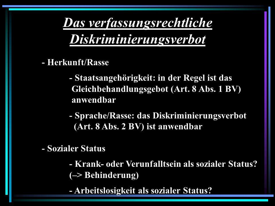 Das verfassungsrechtliche Diskriminierungsverbot - Herkunft/Rasse - Staatsangehörigkeit: in der Regel ist das Gleichbehandlungsgebot (Art. 8 Abs. 1 BV