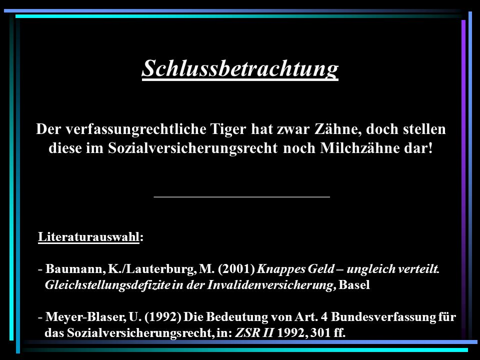 Schlussbetrachtung Der verfassungrechtliche Tiger hat zwar Zähne, doch stellen diese im Sozialversicherungsrecht noch Milchzähne dar! Literaturauswahl