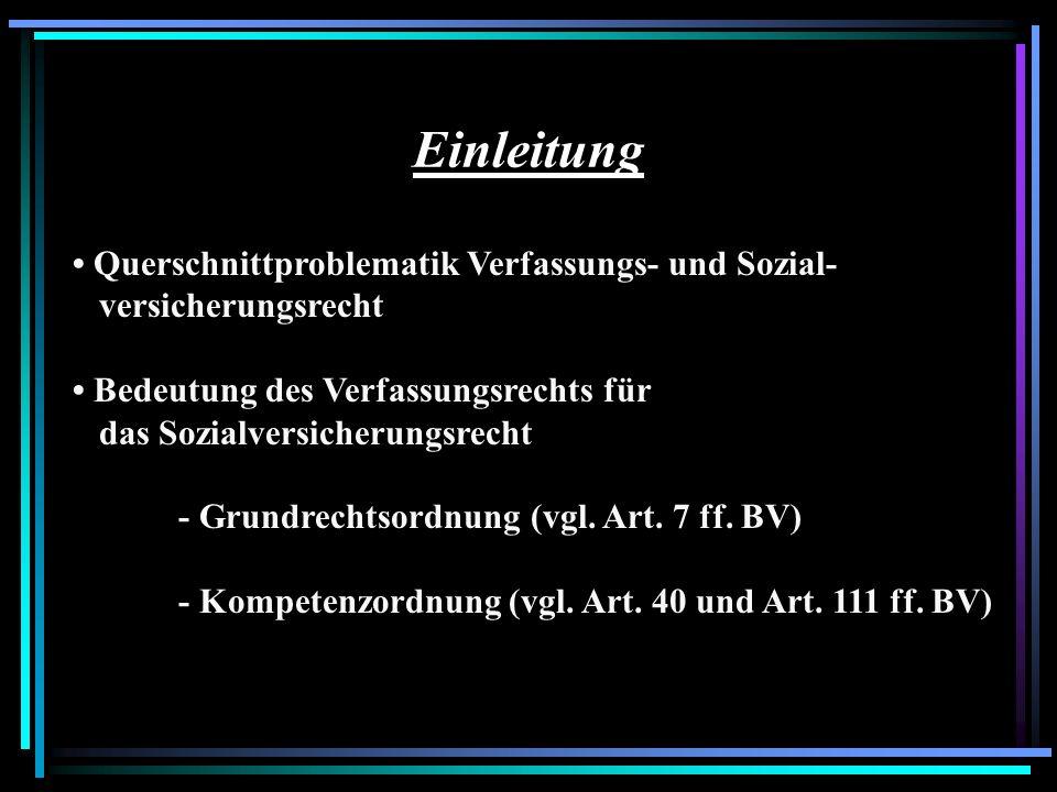 Einleitung Querschnittproblematik Verfassungs- und Sozial- versicherungsrecht Bedeutung des Verfassungsrechts für das Sozialversicherungsrecht - Grund