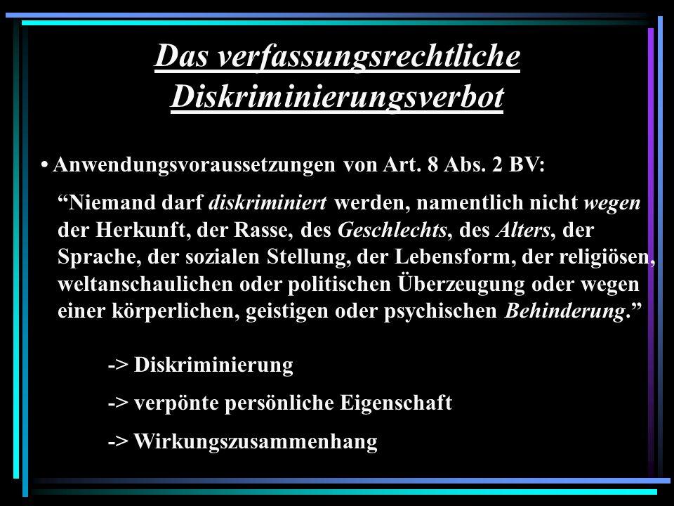 Das verfassungsrechtliche Diskriminierungsverbot Anwendungsvoraussetzungen von Art. 8 Abs. 2 BV: Niemand darf diskriminiert werden, namentlich nicht w