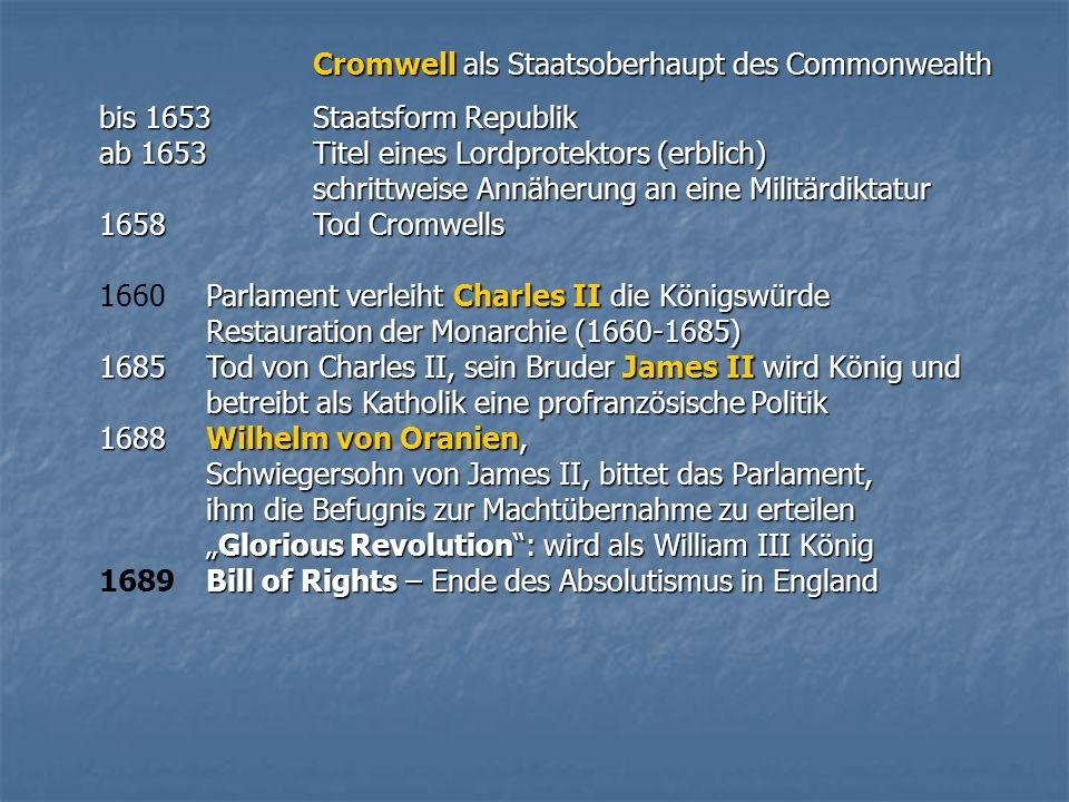 Cromwell als Staatsoberhaupt des Commonwealth bis 1653Staatsform Republik ab 1653Titel eines Lordprotektors (erblich) schrittweise Annäherung an eine