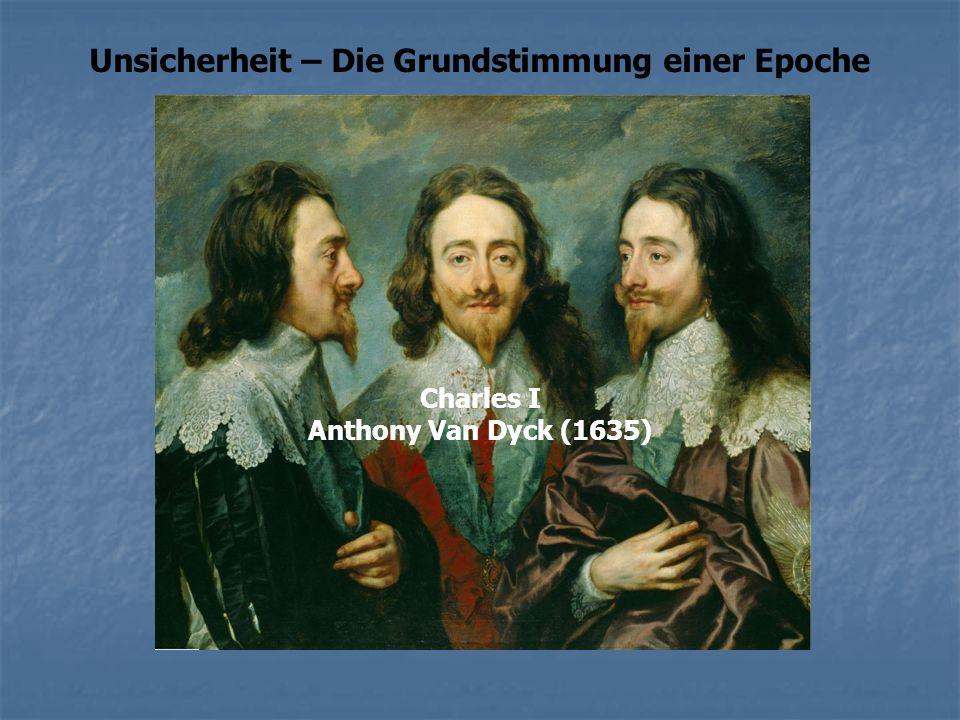 Unsicherheit – Die Grundstimmung einer Epoche Charles I Anthony Van Dyck (1635)