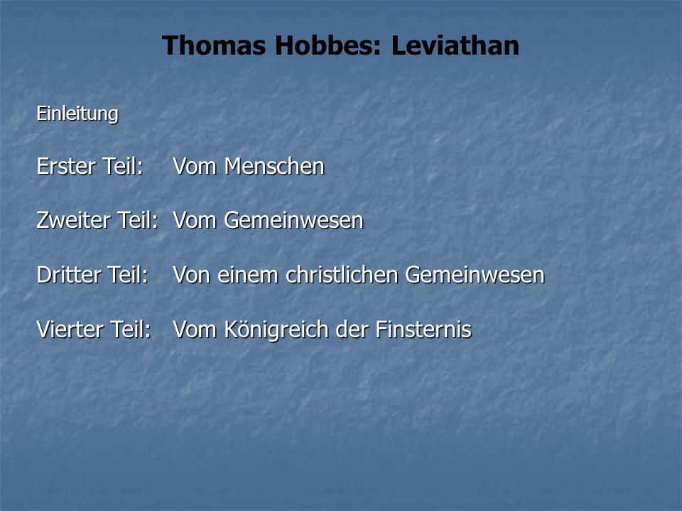 Thomas Hobbes: LeviathanEinleitung Erster Teil:Vom Menschen Zweiter Teil:Vom Gemeinwesen Dritter Teil:Von einem christlichen Gemeinwesen Vierter Teil: