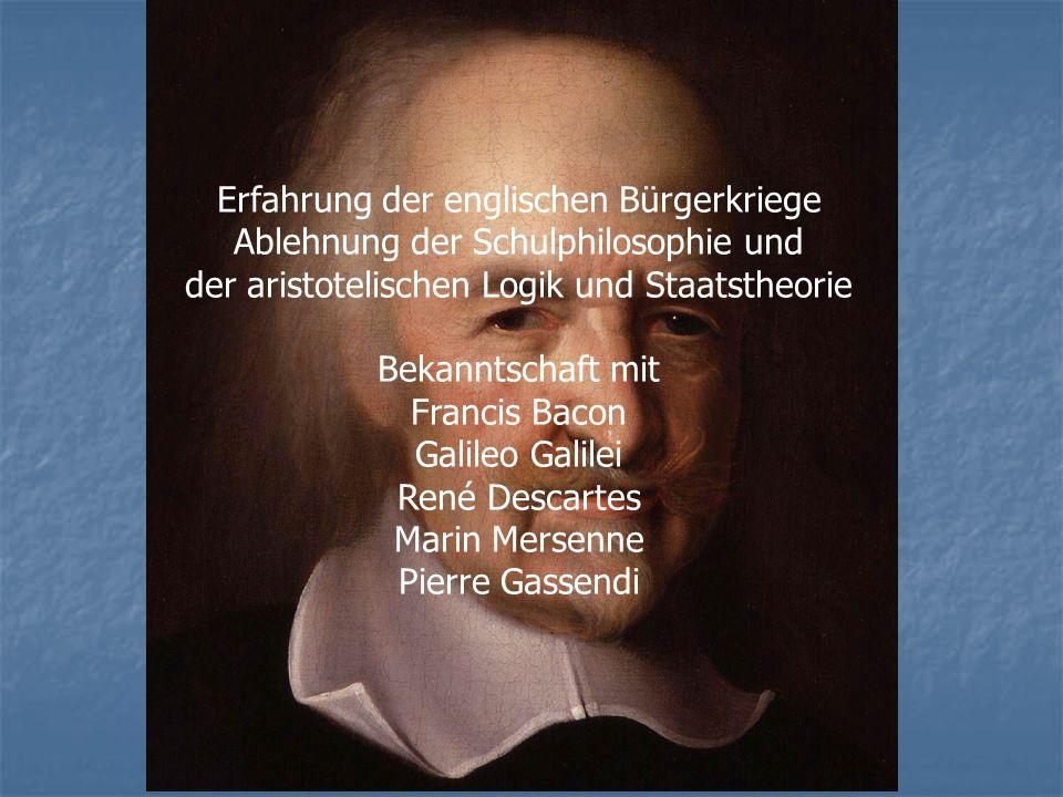 Erfahrung der englischen Bürgerkriege Ablehnung der Schulphilosophie und der aristotelischen Logik und Staatstheorie Bekanntschaft mit Francis Bacon G