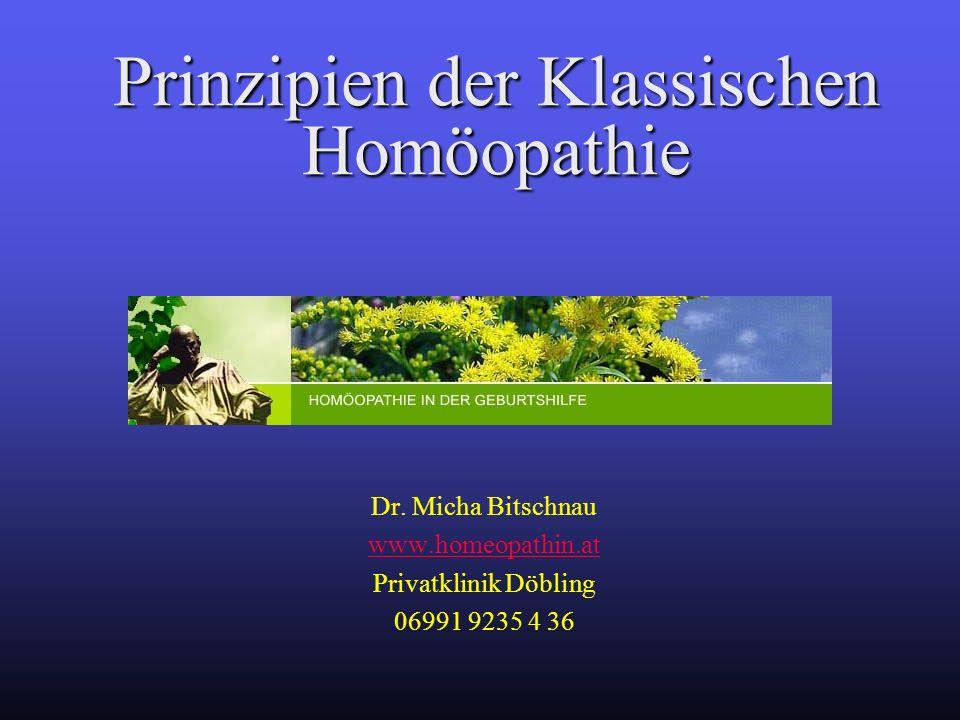 Prinzipien der Klassischen Homöopathie Dr. Micha Bitschnau www.homeopathin.at Privatklinik Döbling 06991 9235 4 36