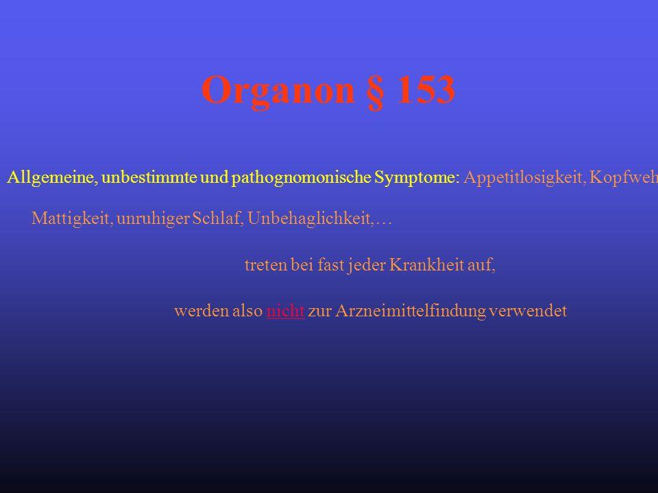 Allgemeine, unbestimmte und pathognomonische Symptome: Appetitlosigkeit, Kopfweh, Mattigkeit, unruhiger Schlaf, Unbehaglichkeit,… treten bei fast jede