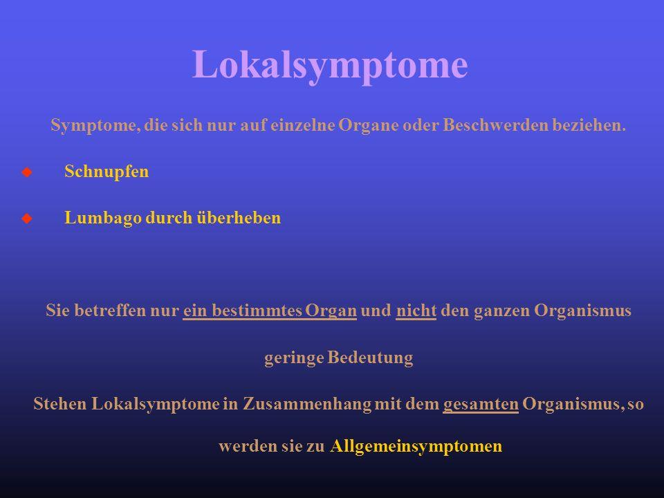 Symptome, die sich nur auf einzelne Organe oder Beschwerden beziehen. u Schnupfen u Lumbago durch überheben Sie betreffen nur ein bestimmtes Organ und