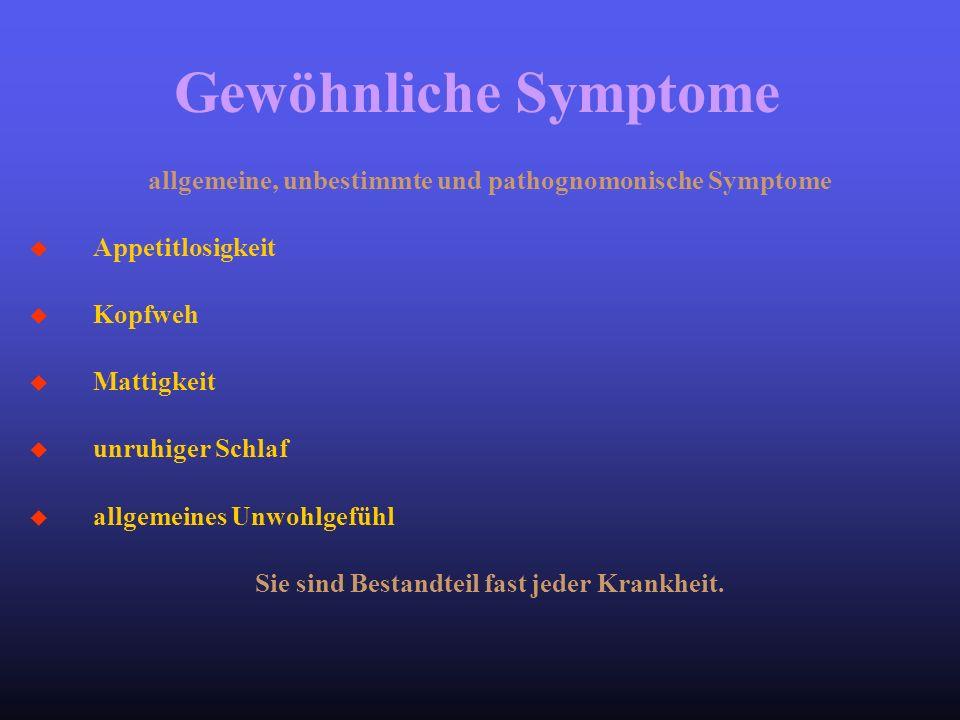 allgemeine, unbestimmte und pathognomonische Symptome u Appetitlosigkeit u Kopfweh u Mattigkeit u unruhiger Schlaf u allgemeines Unwohlgefühl Sie sind
