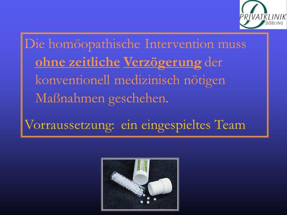 Die homöopathische Intervention muss ohne zeitliche Verzögerung der konventionell medizinisch nötigen Maßnahmen geschehen. Vorraussetzung: ein eingesp