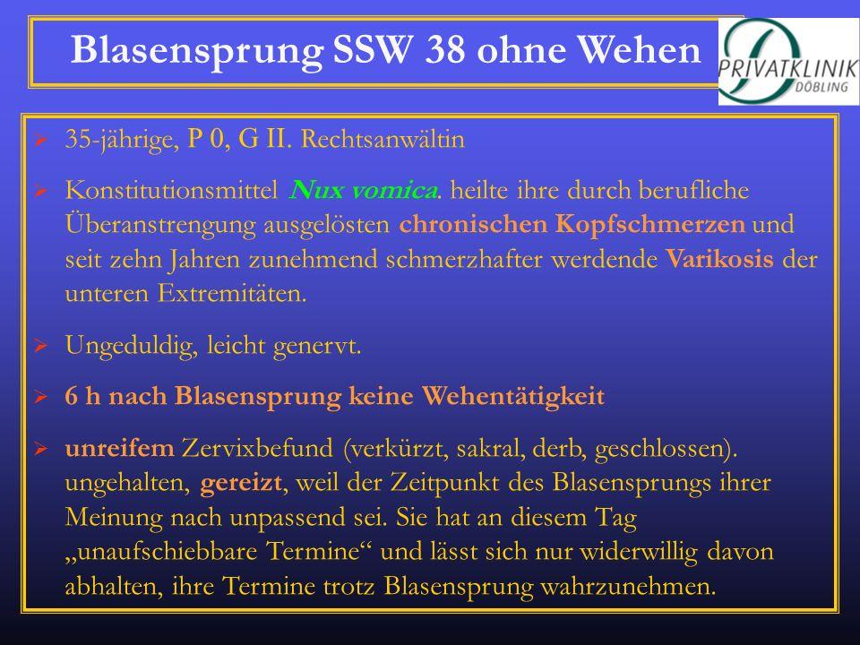 Blasensprung SSW 38 ohne Wehen 35-jährige, P 0, G II. Rechtsanwältin Konstitutionsmittel Nux vomica. heilte ihre durch berufliche Überanstrengung ausg