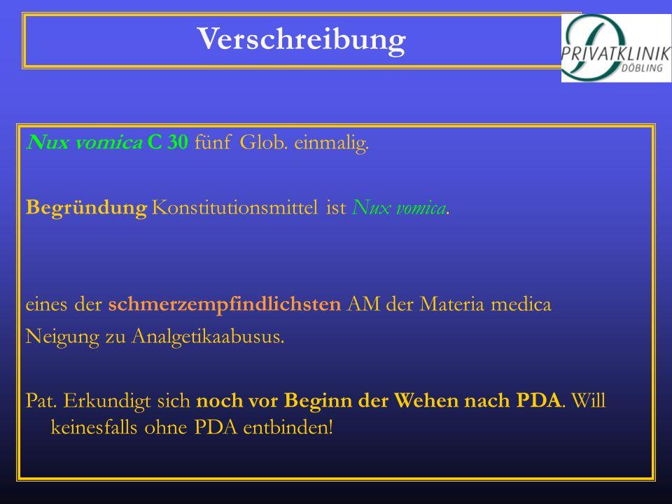 Verschreibung Nux vomica C 30 fünf Glob. einmalig. Begründung Konstitutionsmittel ist Nux vomica. eines der schmerzempfindlichsten AM der Materia medi