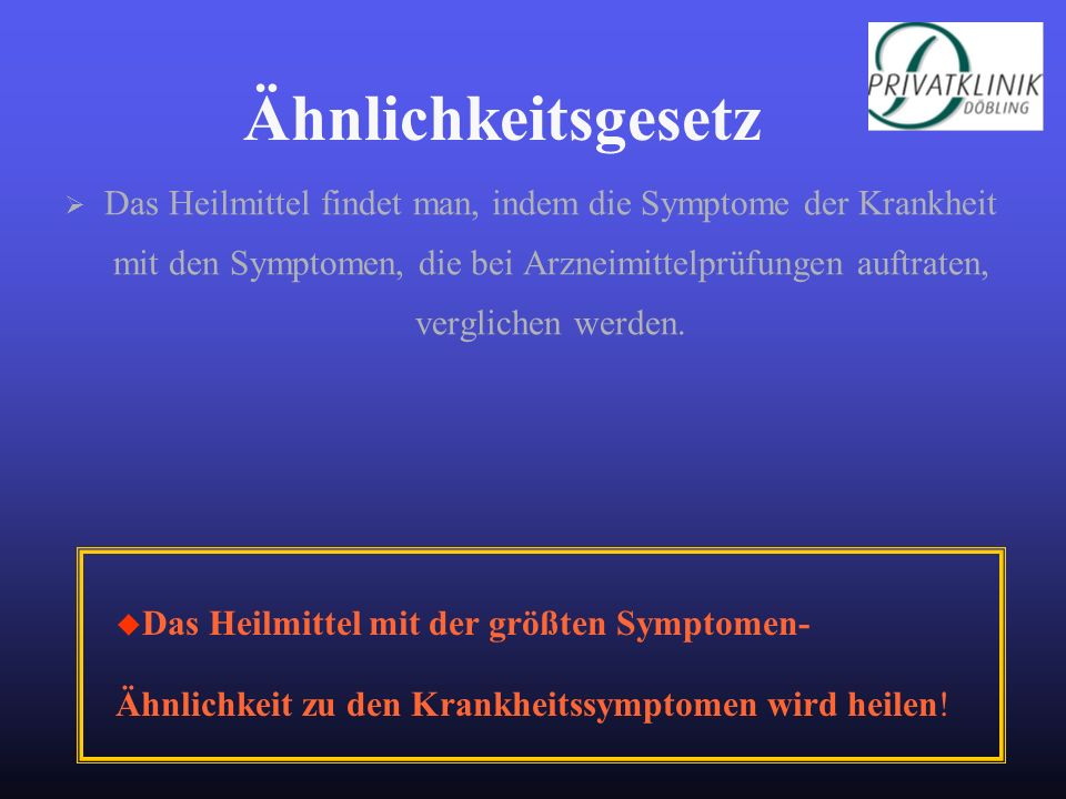 Das Heilmittel findet man, indem die Symptome der Krankheit mit den Symptomen, die bei Arzneimittelprüfungen auftraten, verglichen werden. Ähnlichkeit