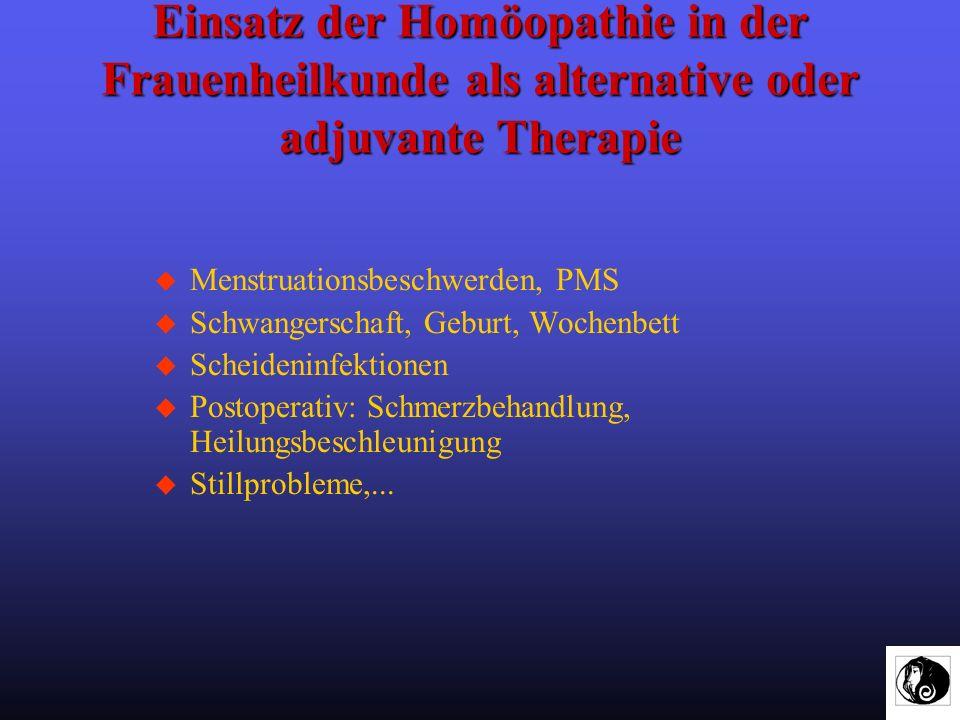 Einsatz der Homöopathie in der Frauenheilkunde als alternative oder adjuvante Therapie u Menstruationsbeschwerden, PMS u Schwangerschaft, Geburt, Woch