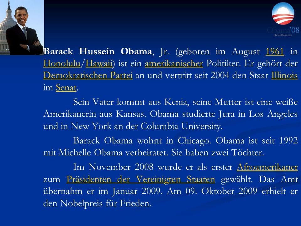 Barack Hussein Obama, Jr. (geboren im August 1961 in Honolulu/Hawaii) ist ein amerikanischer Politiker. Er gehört der Demokratischen Partei an und ver