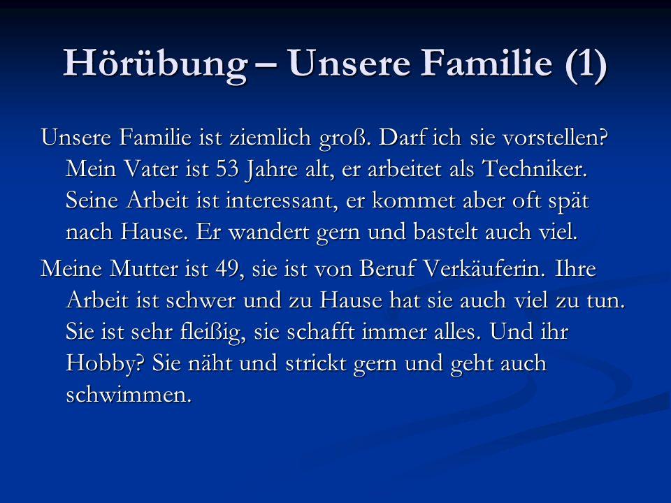 Hörübung – Unsere Familie (1) Unsere Familie ist ziemlich groß. Darf ich sie vorstellen? Mein Vater ist 53 Jahre alt, er arbeitet als Techniker. Seine