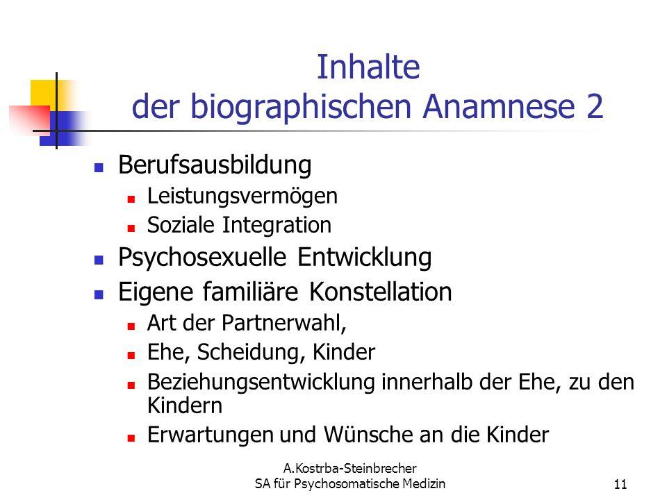 A.Kostrba-Steinbrecher SA für Psychosomatische Medizin11 Inhalte der biographischen Anamnese 2 Berufsausbildung Leistungsvermögen Soziale Integration