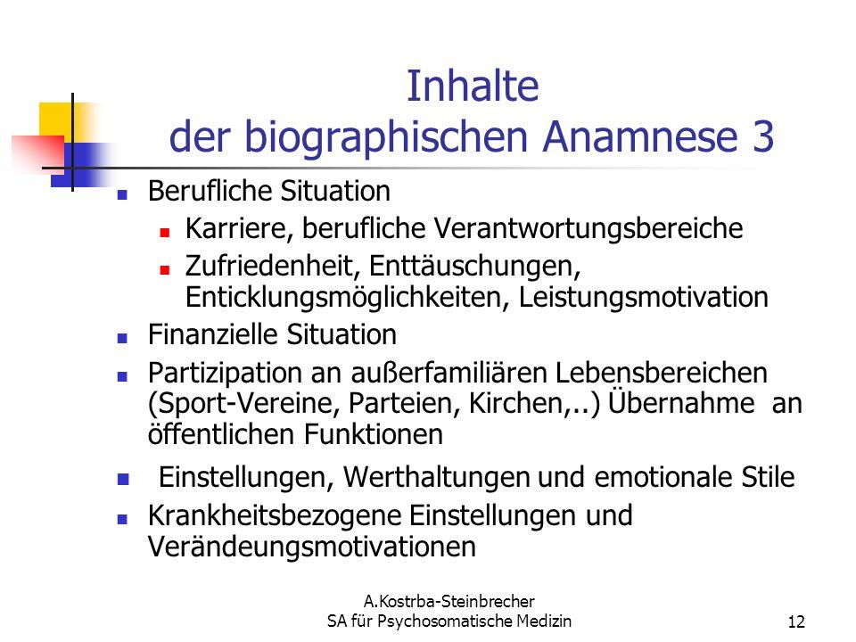 A.Kostrba-Steinbrecher SA für Psychosomatische Medizin12 Inhalte der biographischen Anamnese 3 Berufliche Situation Karriere, berufliche Verantwortung