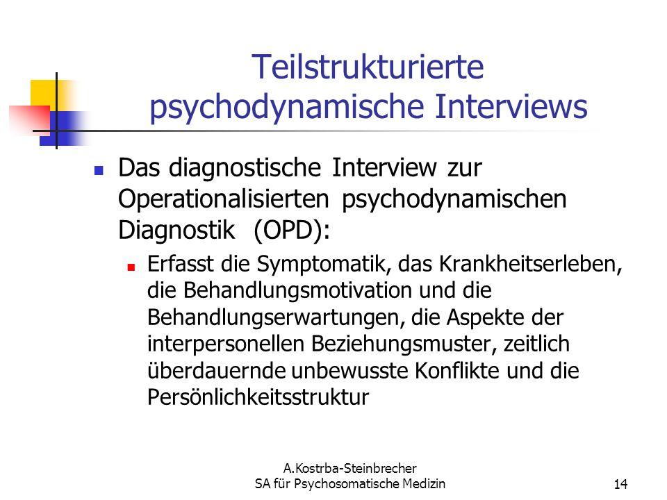 A.Kostrba-Steinbrecher SA für Psychosomatische Medizin14 Teilstrukturierte psychodynamische Interviews Das diagnostische Interview zur Operationalisie