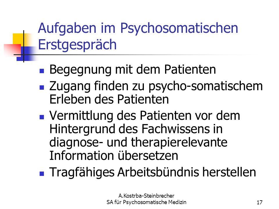A.Kostrba-Steinbrecher SA für Psychosomatische Medizin17 Aufgaben im Psychosomatischen Erstgespräch Begegnung mit dem Patienten Zugang finden zu psych