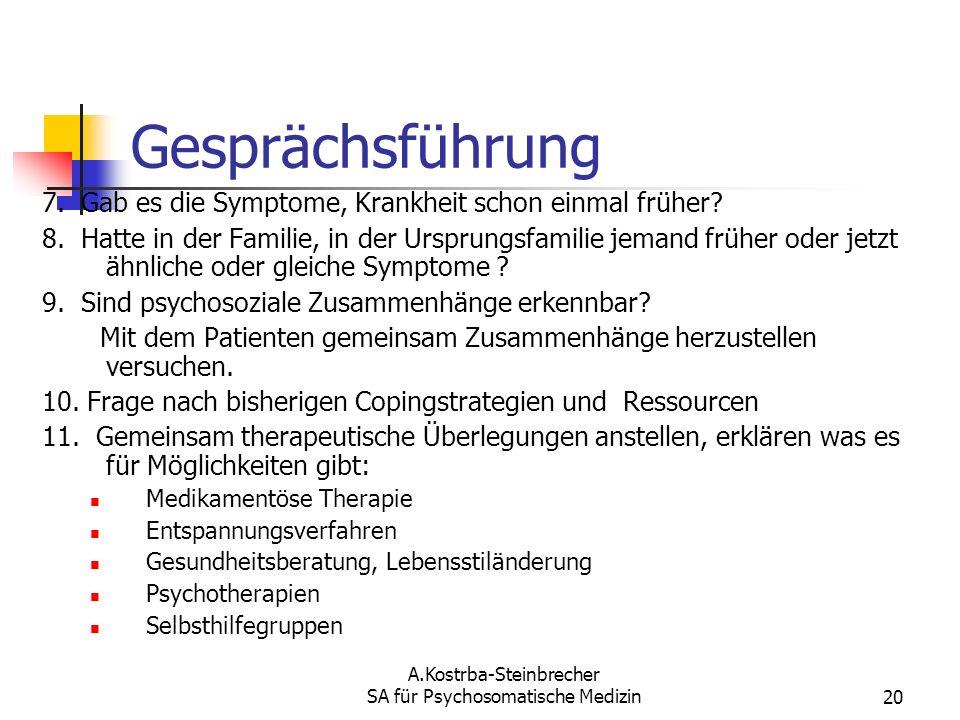 A.Kostrba-Steinbrecher SA für Psychosomatische Medizin20 Gesprächsführung 7. Gab es die Symptome, Krankheit schon einmal früher? 8. Hatte in der Famil