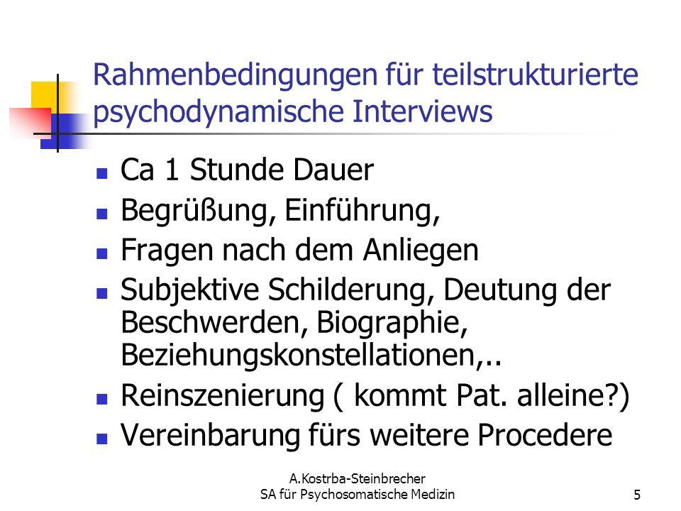 A.Kostrba-Steinbrecher SA für Psychosomatische Medizin5 Rahmenbedingungen für teilstrukturierte psychodynamische Interviews Ca 1 Stunde Dauer Begrüßun