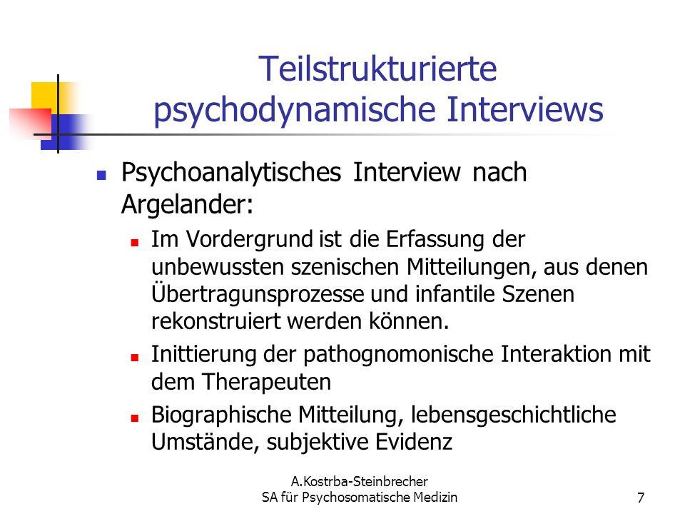 A.Kostrba-Steinbrecher SA für Psychosomatische Medizin7 Teilstrukturierte psychodynamische Interviews Psychoanalytisches Interview nach Argelander: Im