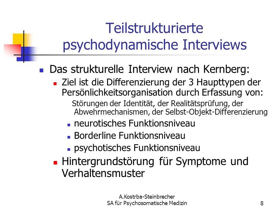 A.Kostrba-Steinbrecher SA für Psychosomatische Medizin8 Teilstrukturierte psychodynamische Interviews Das strukturelle Interview nach Kernberg: Ziel i