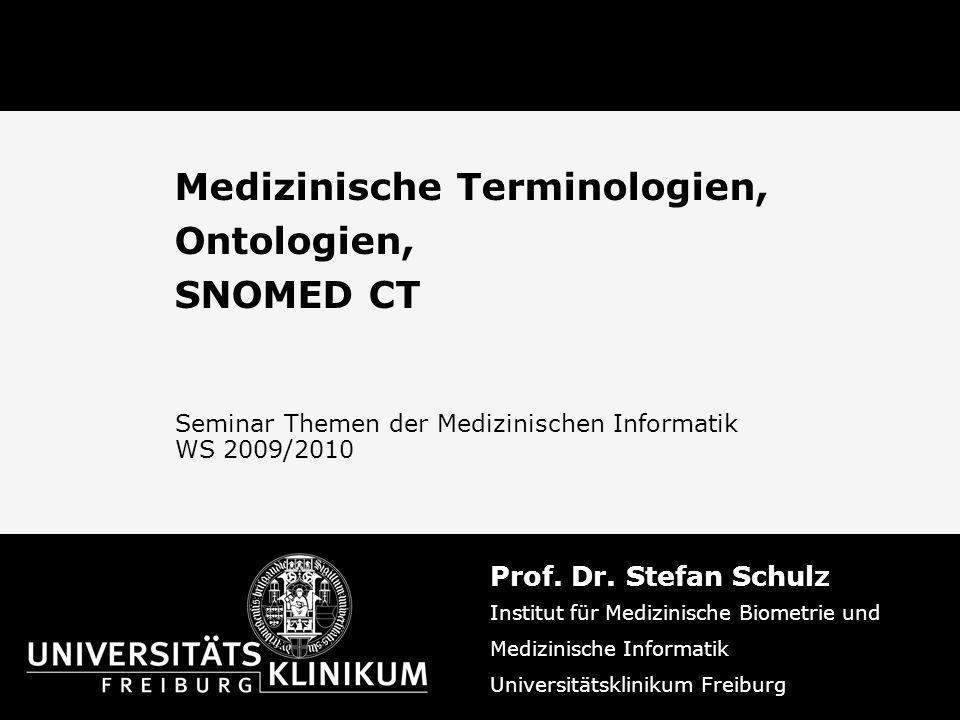 Medizinische Terminologien, Ontologien, SNOMED CT Prof. Dr. Stefan Schulz Institut für Medizinische Biometrie und Medizinische Informatik Universitäts