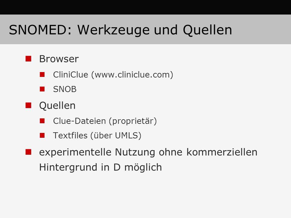 SNOMED: Werkzeuge und Quellen Browser CliniClue (www.cliniclue.com) SNOB Quellen Clue-Dateien (proprietär) Textfiles (über UMLS) experimentelle Nutzun
