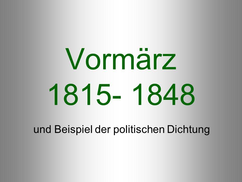 Vormärz 1815- 1848 und Beispiel der politischen Dichtung