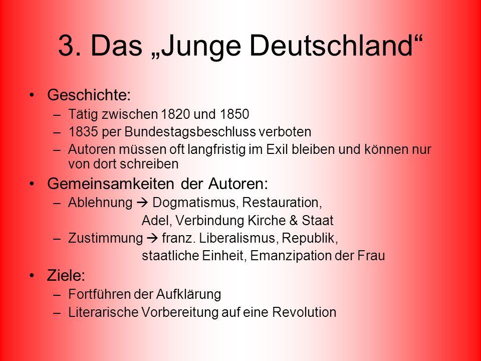 3. Das Junge Deutschland Geschichte: –Tätig zwischen 1820 und 1850 –1835 per Bundestagsbeschluss verboten –Autoren müssen oft langfristig im Exil blei