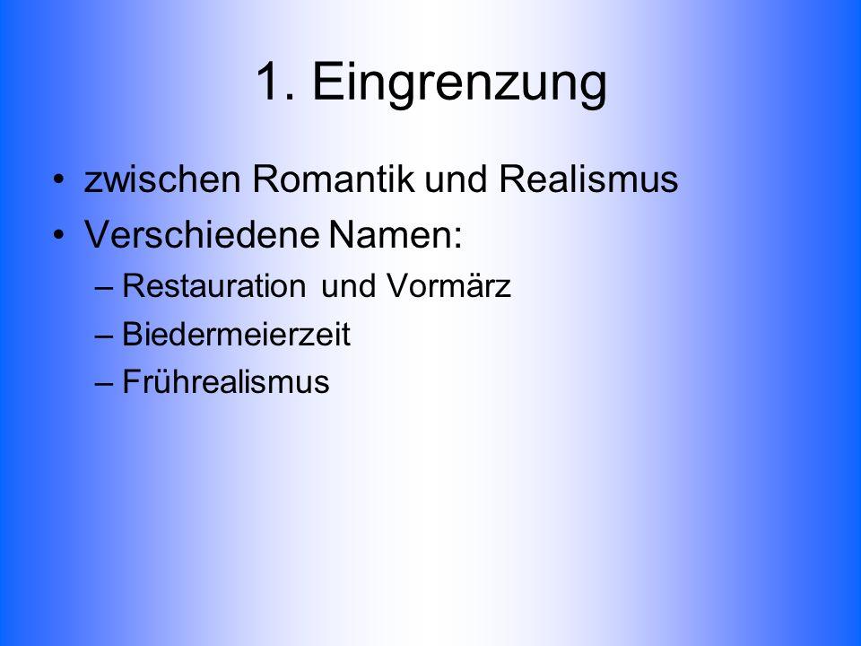1. Eingrenzung zwischen Romantik und Realismus Verschiedene Namen: –Restauration und Vormärz –Biedermeierzeit –Frührealismus