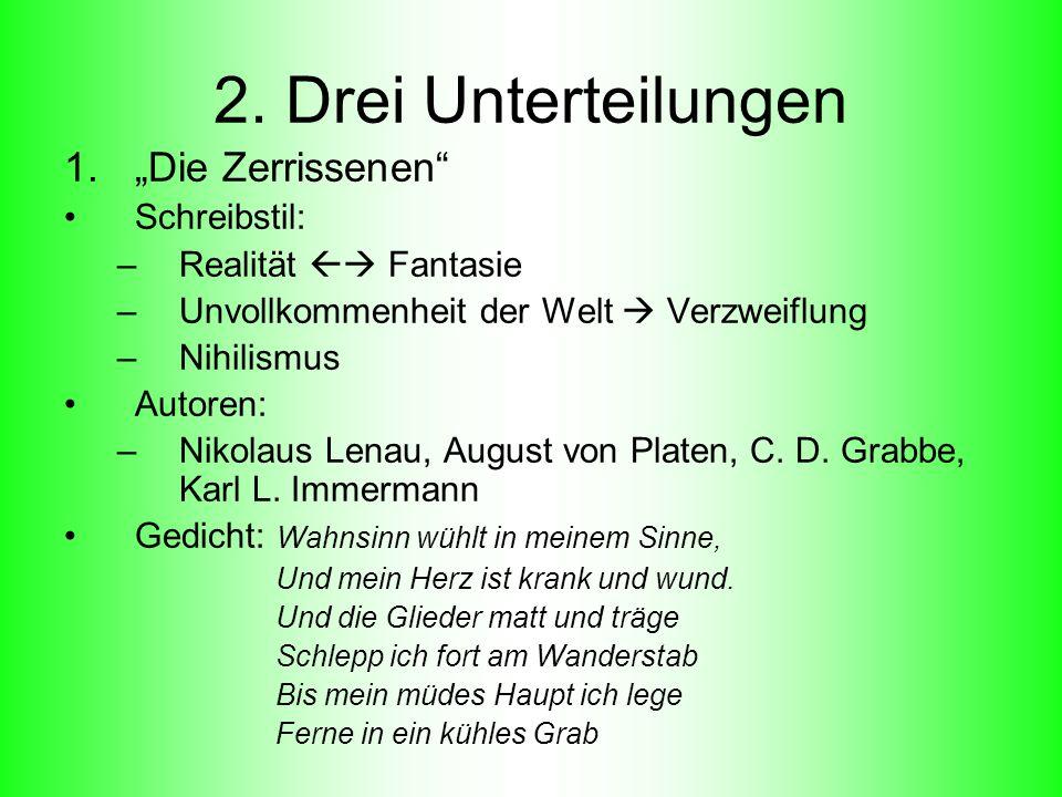 2. Drei Unterteilungen 1.Die Zerrissenen Schreibstil: –Realität Fantasie –Unvollkommenheit der Welt Verzweiflung –Nihilismus Autoren: –Nikolaus Lenau,