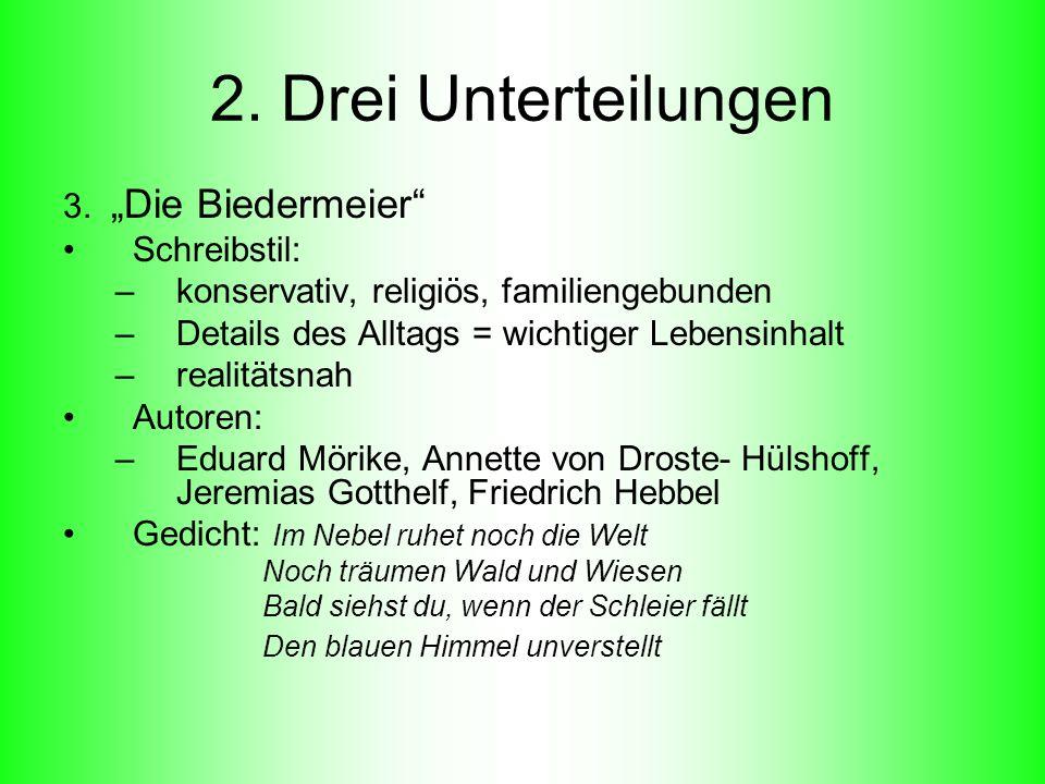 2. Drei Unterteilungen 3. Die Biedermeier Schreibstil: –konservativ, religiös, familiengebunden –Details des Alltags = wichtiger Lebensinhalt –realitä