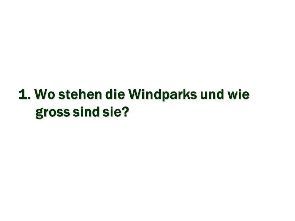 1. Wo stehen die Windparks und wie gross sind sie