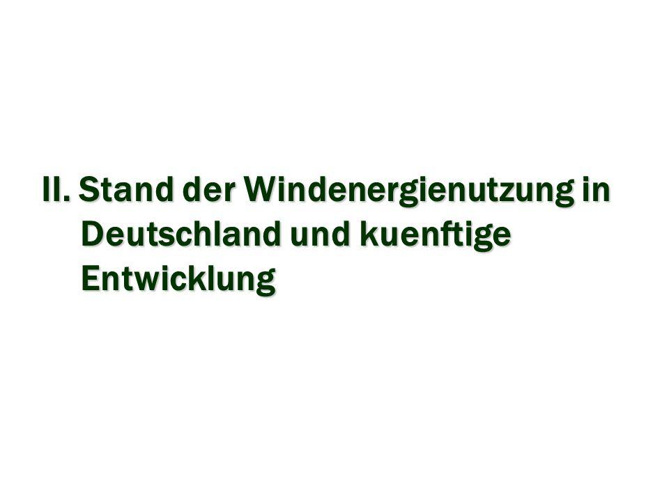 II. Stand der Windenergienutzung in Deutschland und kuenftige Entwicklung