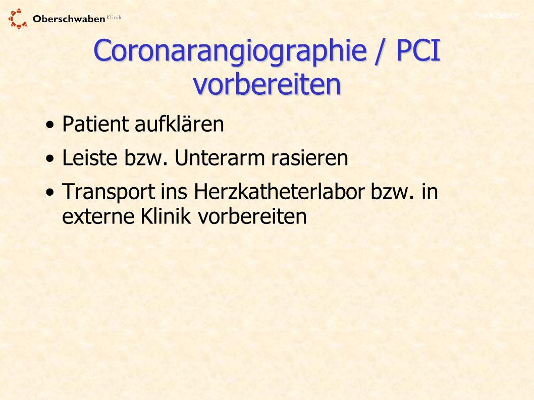 Frank Sauter Coronarangiographie / PCI vorbereiten Patient aufklären Leiste bzw. Unterarm rasieren Transport ins Herzkatheterlabor bzw. in externe Kli