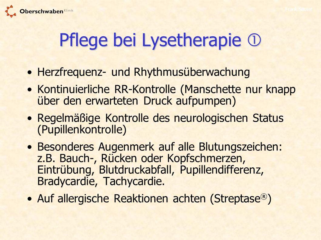 Frank Sauter Pflege bei Lysetherapie Pflege bei Lysetherapie Herzfrequenz- und Rhythmusüberwachung Kontinuierliche RR-Kontrolle (Manschette nur knapp