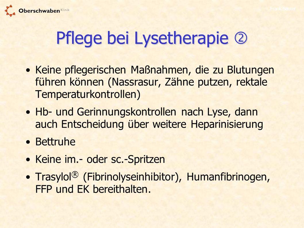 Frank Sauter Pflege bei Lysetherapie Pflege bei Lysetherapie Keine pflegerischen Maßnahmen, die zu Blutungen führen können (Nassrasur, Zähne putzen, r