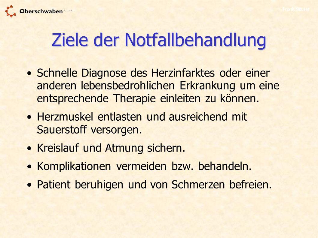 Frank Sauter Ziele der Notfallbehandlung Schnelle Diagnose des Herzinfarktes oder einer anderen lebensbedrohlichen Erkrankung um eine entsprechende Th